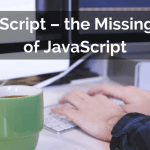 TypeScript - The Missing Part of JavaScript