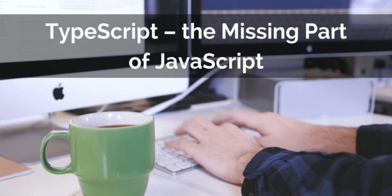 TypeScript - The Missing Part of JavaScript