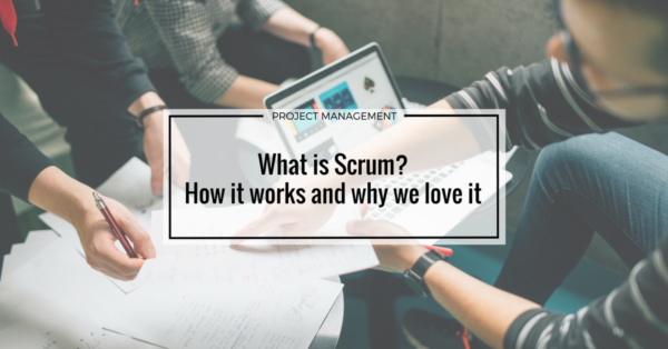 What is Scrum? How it works and why we love it